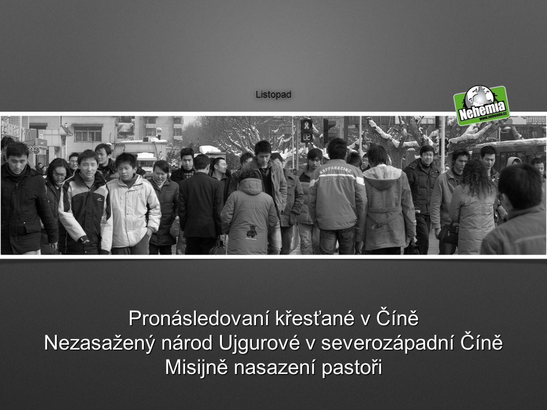 Listopad Pronásledovaní křesťané v Číně Nezasažený národ Ujgurové v severozápadní Číně Misijně nasazení pastoři