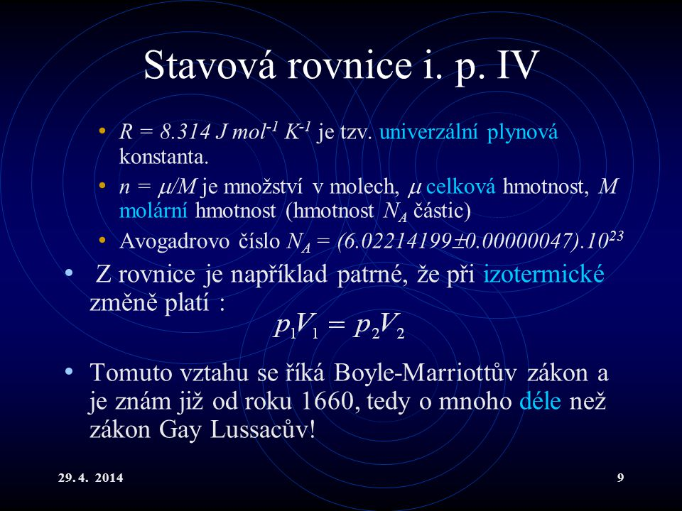 29.4. 20149 Stavová rovnice i. p. IV R = 8.314 J mol -1 K -1 je tzv.