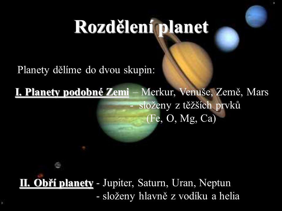 Rozdělení planet Planety dělíme do dvou skupin: I. Planety podobné Zemi I. Planety podobné Zemi – Merkur, Venuše, Země, Mars - složeny z těžších prvků