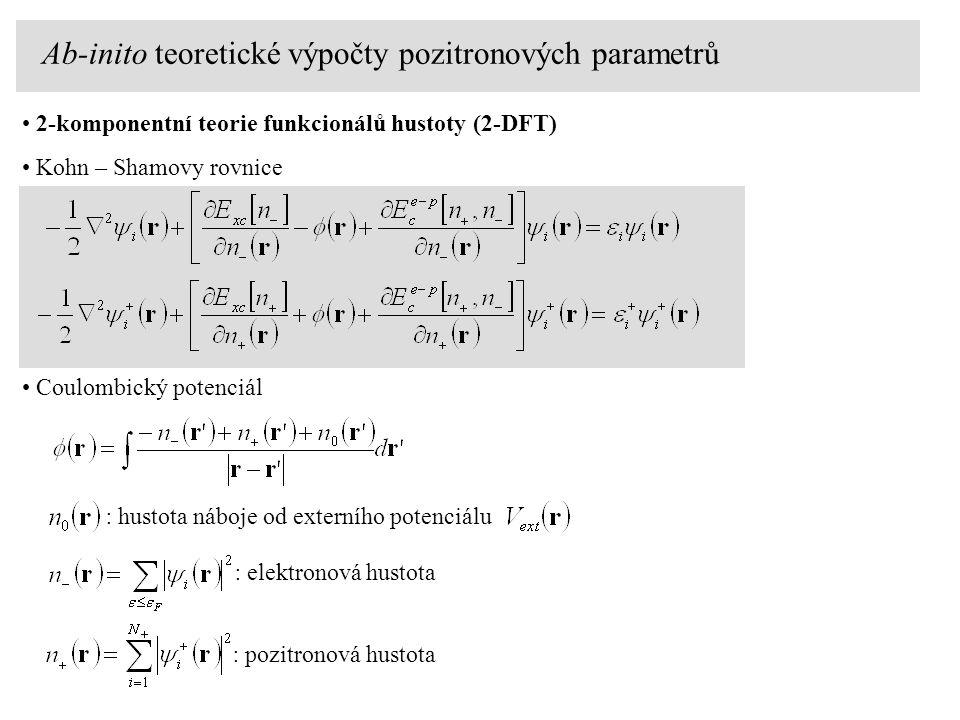 2-komponentní teorie funkcionálů hustoty (2-DFT) Kohn – Shamovy rovnice : hustota náboje od externího potenciálu : elektronová hustota : pozitronová h