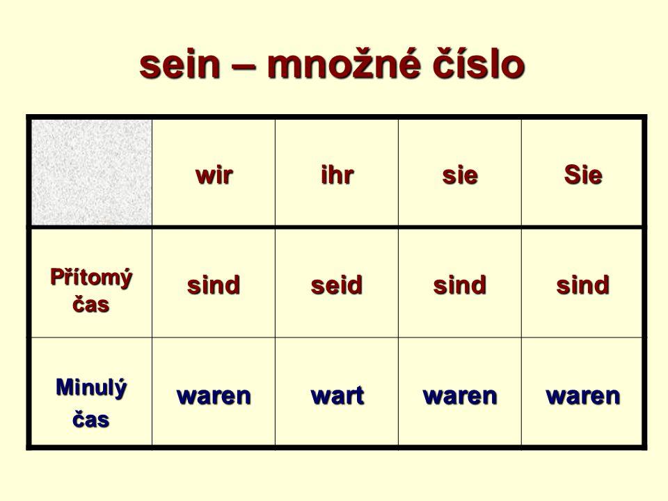 sein – množné číslo wirihrsieSie Přítomý čas sindseidsindsind Minulýčaswarenwartwarenwaren