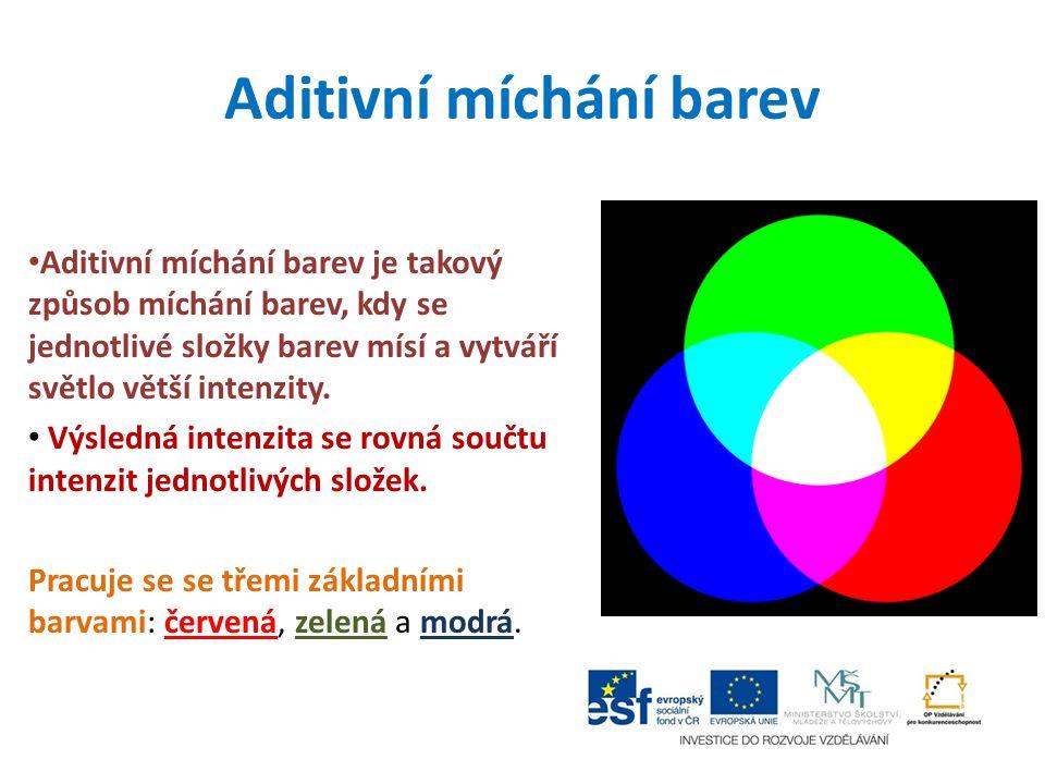 Aditivní míchání barev Aditivní míchání barev je takový způsob míchání barev, kdy se jednotlivé složky barev mísí a vytváří světlo větší intenzity. Vý
