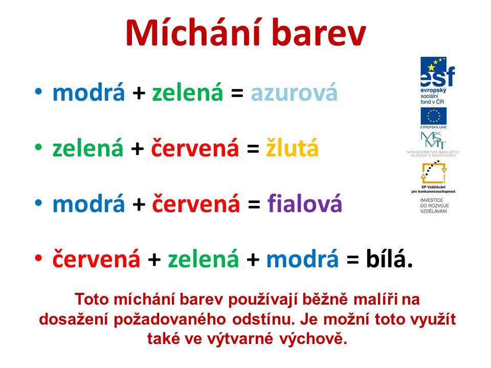 Míchání barev modrá + zelená = azurová zelená + červená = žlutá modrá + červená = fialová červená + zelená + modrá = bílá. Toto míchání barev používaj