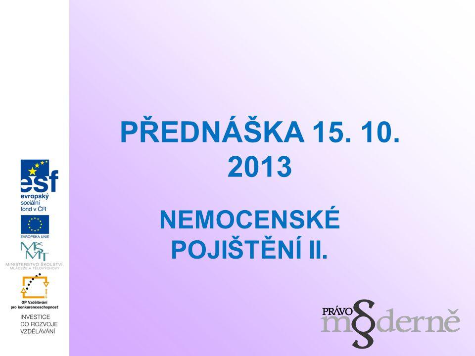 PŘEDNÁŠKA 15. 10. 2013 NEMOCENSKÉ POJIŠTĚNÍ II.