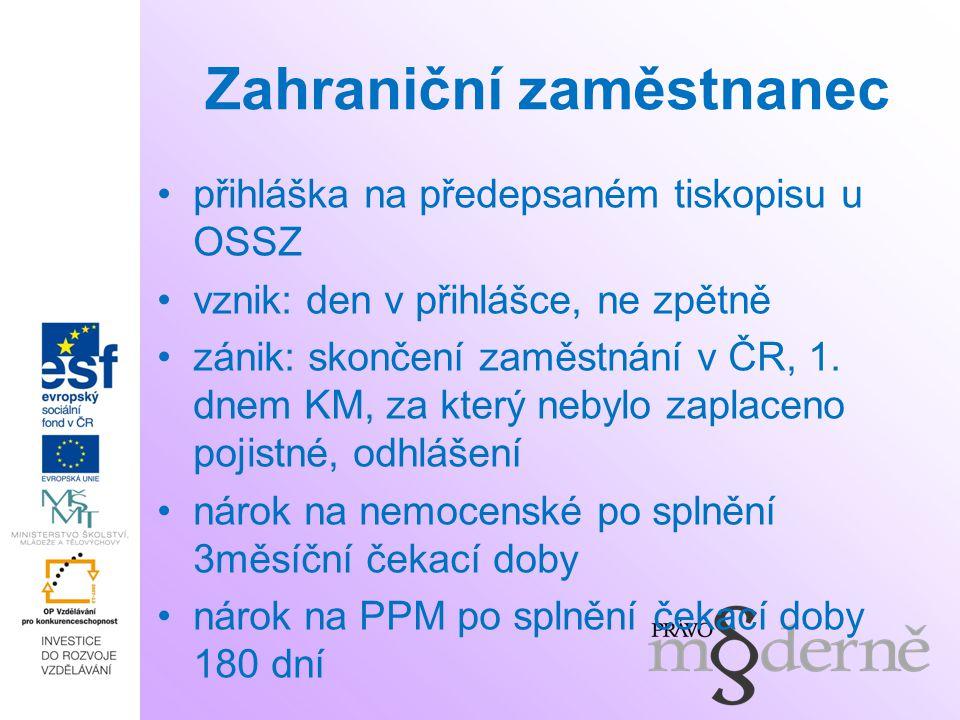 Zahraniční zaměstnanec přihláška na předepsaném tiskopisu u OSSZ vznik: den v přihlášce, ne zpětně zánik: skončení zaměstnání v ČR, 1.