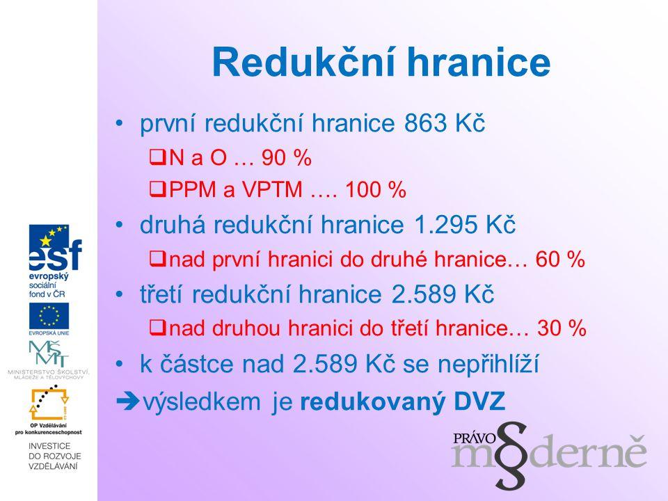 Redukční hranice první redukční hranice 863 Kč  N a O … 90 %  PPM a VPTM ….