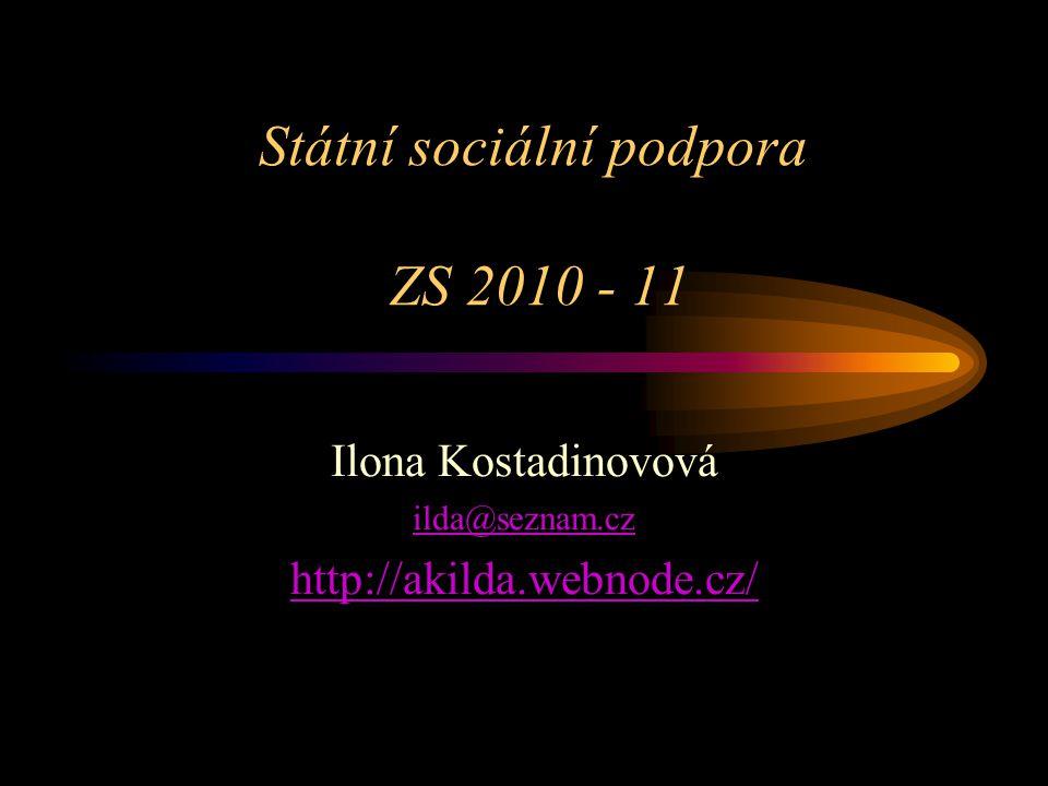 Státní sociální podpora ZS 2010 - 11 Ilona Kostadinovová ilda@seznam.cz http://akilda.webnode.cz/