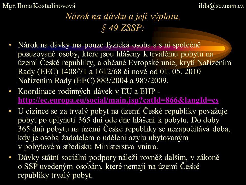 Nárok na dávku a její výplatu, § 49 ZSSP: Nárok na dávky má pouze fyzická osoba a s ní společně posuzované osoby, které jsou hlášeny k trvalému pobytu na území České republiky, a občané Evropské unie, krytí Nařízením Rady (EEC) 1408/71 a 1612/68 či nově od 01.