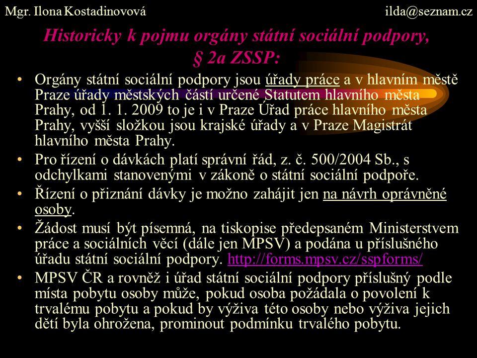 Historicky k pojmu orgány státní sociální podpory, § 2a ZSSP: Orgány státní sociální podpory jsou úřady práce a v hlavním městě Praze úřady městských částí určené Statutem hlavního města Prahy, od 1.
