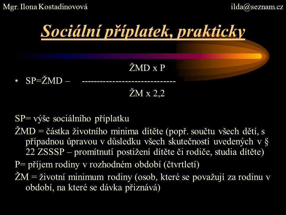 Sociální příplatek, prakticky ŽMD x P SP=ŽMD – ------------------------------ ŽM x 2,2 SP= výše sociálního příplatku ŽMD = částka životního minima dítěte (popř.