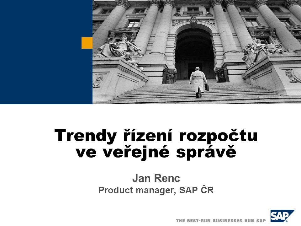 Trendy řízení rozpočtu ve veřejné správě Jan Renc Product manager, SAP ČR