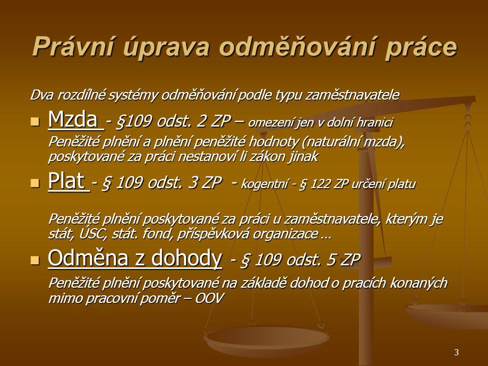 3 Právní úprava odměňování práce Dva rozdílné systémy odměňování podle typu zaměstnavatele Mzda - §109 odst.