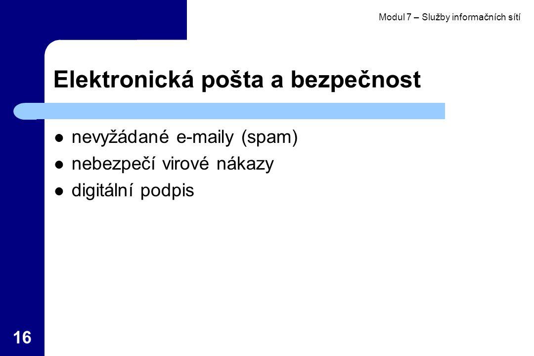 Modul 7 – Služby informačních sítí 16 Elektronická pošta a bezpečnost nevyžádané e-maily (spam) nebezpečí virové nákazy digitální podpis