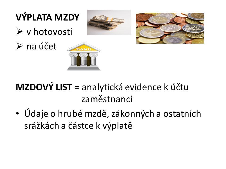VÝPLATA MZDY  v hotovosti  na účet MZDOVÝ LIST = analytická evidence k účtu zaměstnanci Údaje o hrubé mzdě, zákonných a ostatních srážkách a částce