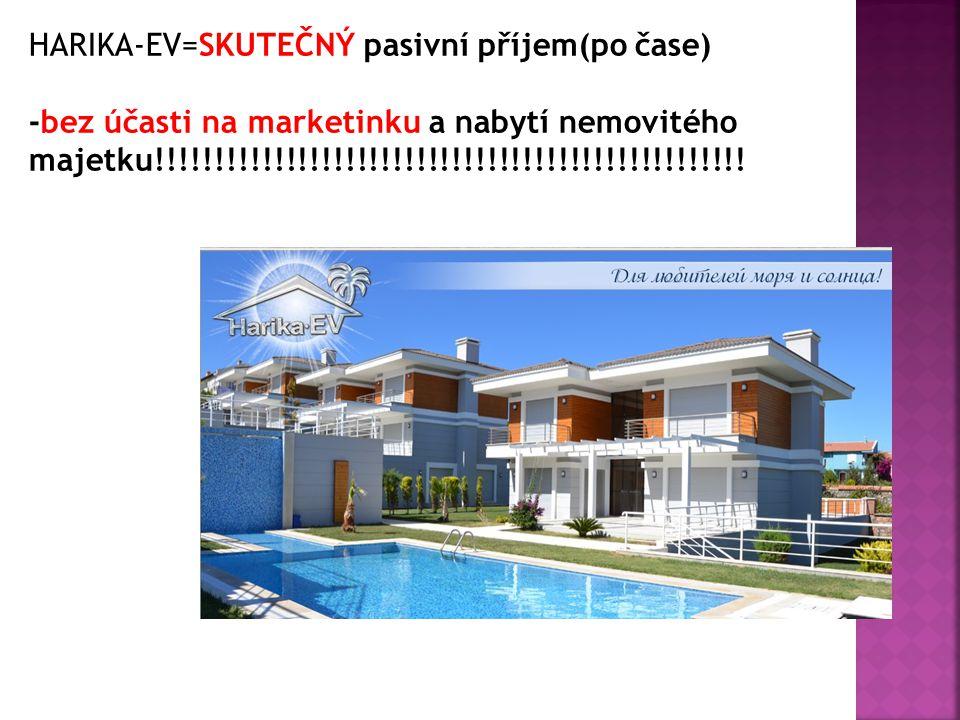 HARIKA-EV=SKUTEČNÝ pasivní příjem(po čase) -bez účasti na marketinku a nabytí nemovitého majetku!!!!!!!!!!!!!!!!!!!!!!!!!!!!!!!!!!!!!!!!!!!!!!!!!!