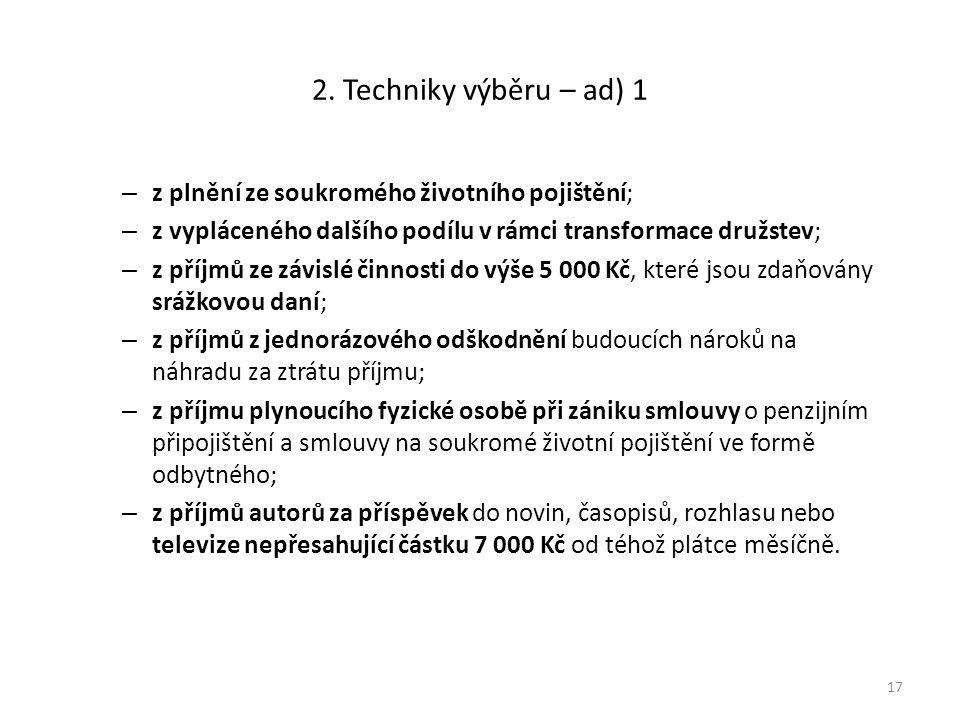 2. Techniky výběru – ad) 1 – z plnění ze soukromého životního pojištění; – z vypláceného dalšího podílu v rámci transformace družstev; – z příjmů ze z