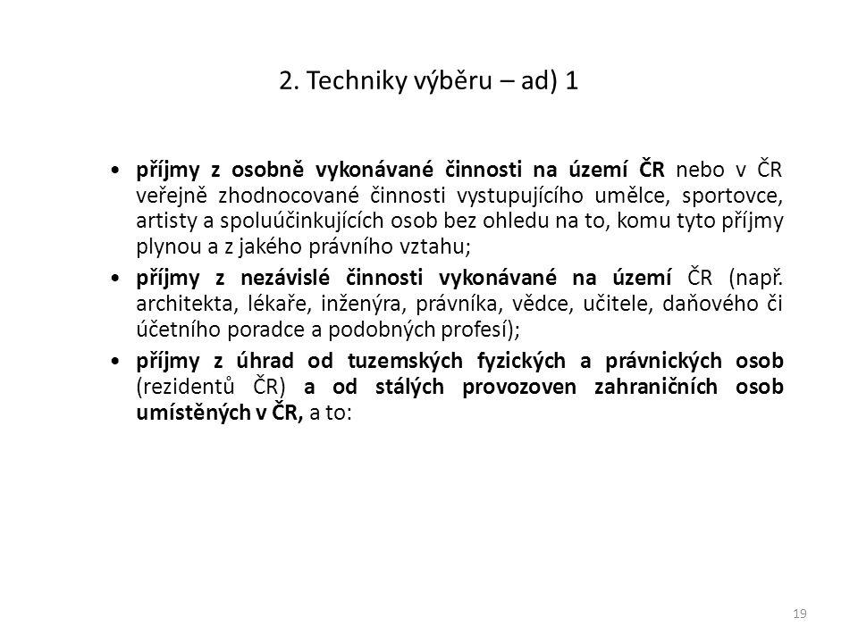 2. Techniky výběru – ad) 1 příjmy z osobně vykonávané činnosti na území ČR nebo v ČR veřejně zhodnocované činnosti vystupujícího umělce, sportovce, ar