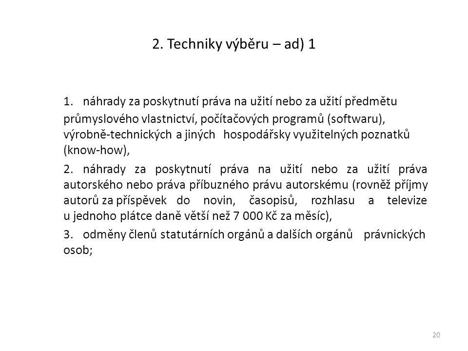 2. Techniky výběru – ad) 1 1. náhrady za poskytnutí práva na užití nebo za užití předmětu průmyslového vlastnictví, počítačových programů (softwaru),