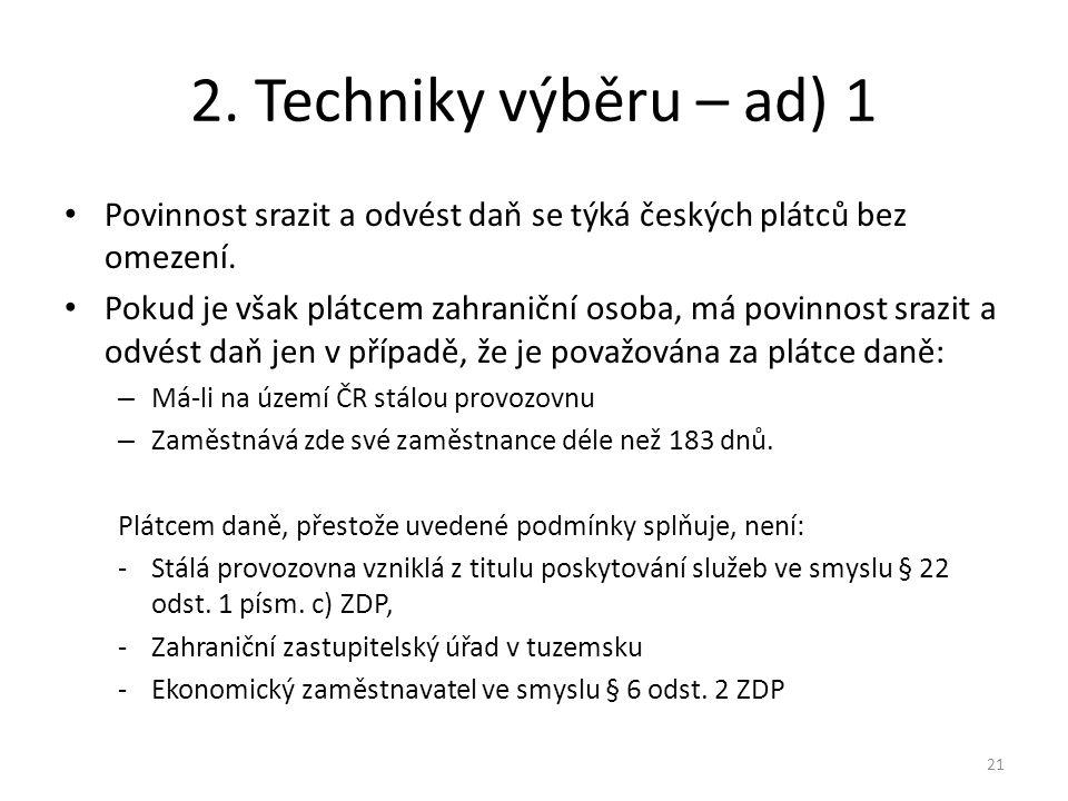 2. Techniky výběru – ad) 1 Povinnost srazit a odvést daň se týká českých plátců bez omezení. Pokud je však plátcem zahraniční osoba, má povinnost sraz