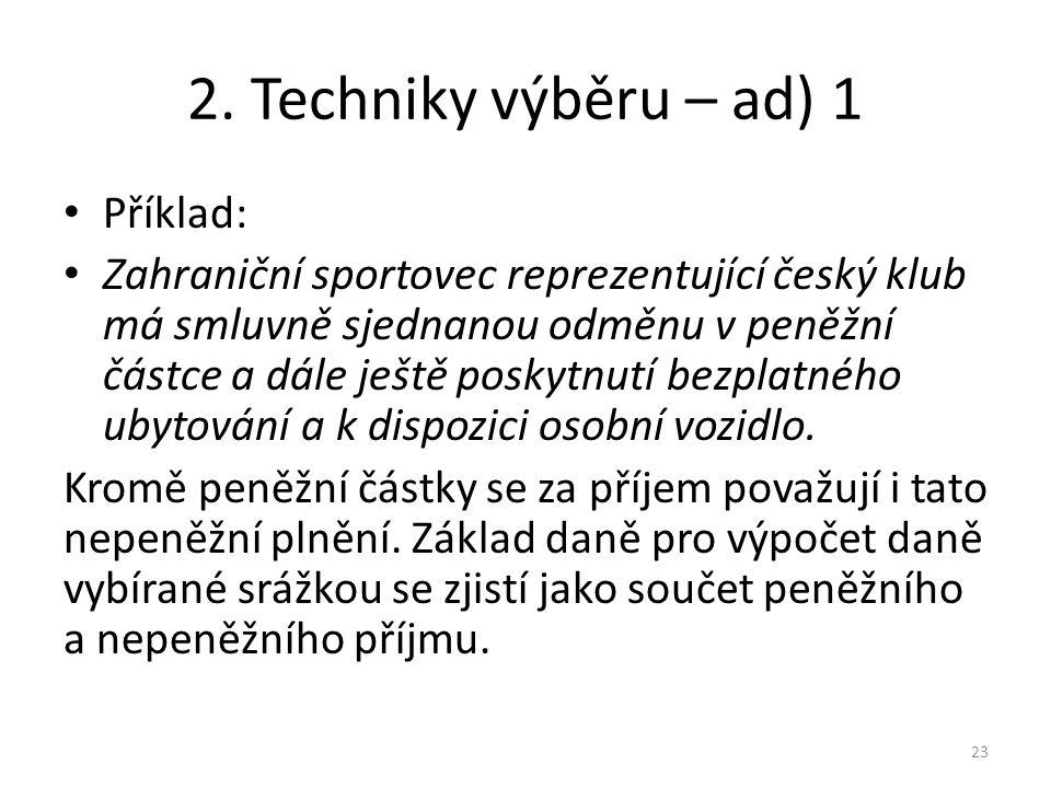 2. Techniky výběru – ad) 1 Příklad: Zahraniční sportovec reprezentující český klub má smluvně sjednanou odměnu v peněžní částce a dále ještě poskytnut