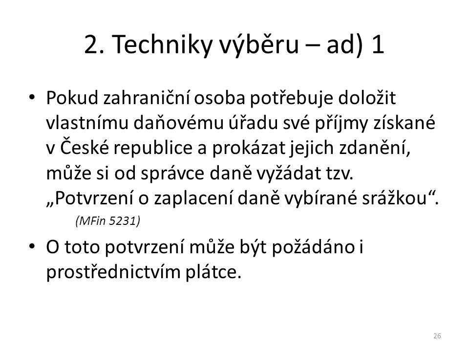 2. Techniky výběru – ad) 1 Pokud zahraniční osoba potřebuje doložit vlastnímu daňovému úřadu své příjmy získané v České republice a prokázat jejich zd