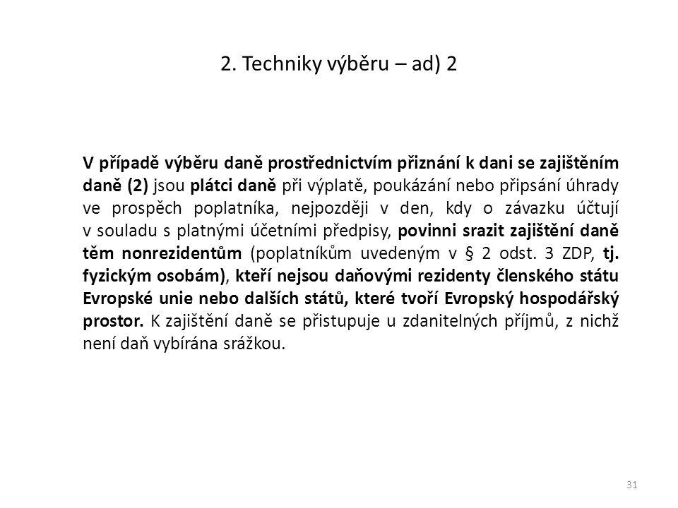 2. Techniky výběru – ad) 2 V případě výběru daně prostřednictvím přiznání k dani se zajištěním daně (2) jsou plátci daně při výplatě, poukázání nebo p