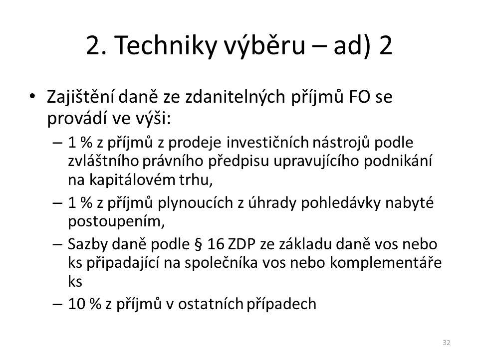 2. Techniky výběru – ad) 2 Zajištění daně ze zdanitelných příjmů FO se provádí ve výši: – 1 % z příjmů z prodeje investičních nástrojů podle zvláštníh