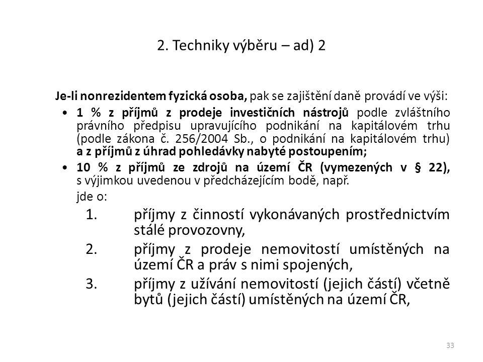 2. Techniky výběru – ad) 2 Je-li nonrezidentem fyzická osoba, pak se zajištění daně provádí ve výši: 1 % z příjmů z prodeje investičních nástrojů podl