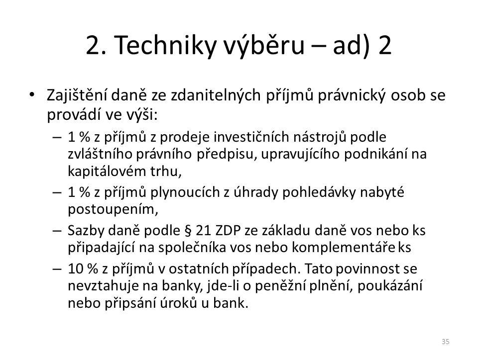 2. Techniky výběru – ad) 2 Zajištění daně ze zdanitelných příjmů právnický osob se provádí ve výši: – 1 % z příjmů z prodeje investičních nástrojů pod