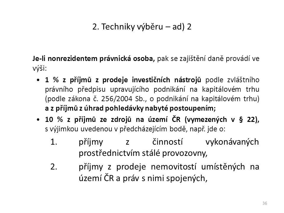 2. Techniky výběru – ad) 2 Je-li nonrezidentem právnická osoba, pak se zajištění daně provádí ve výši: 1 % z příjmů z prodeje investičních nástrojů po
