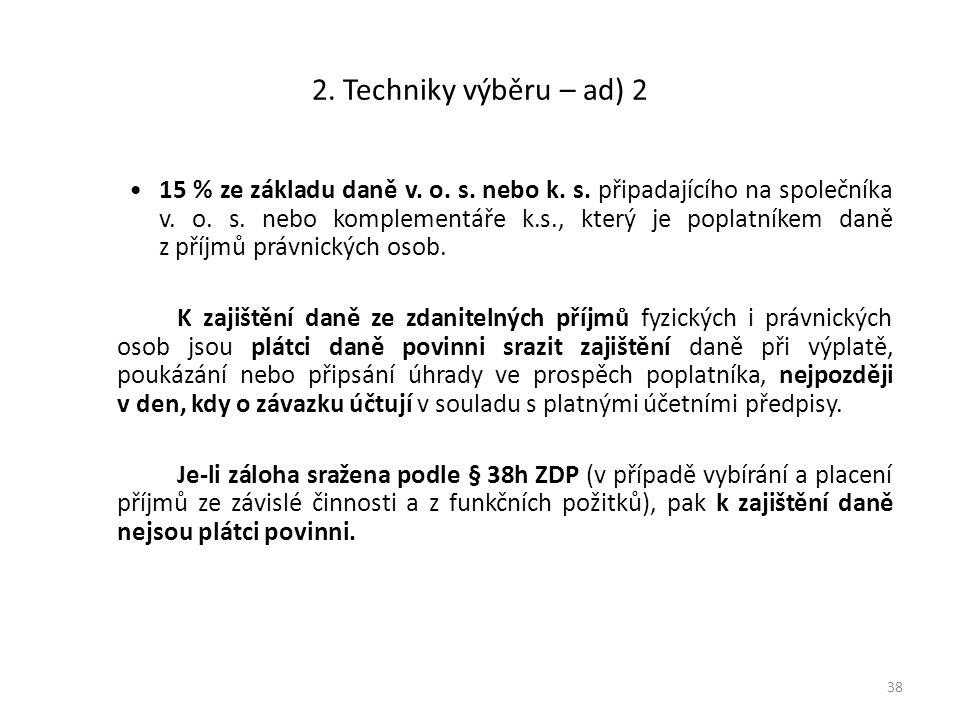 2. Techniky výběru – ad) 2 15 % ze základu daně v. o. s. nebo k. s. připadajícího na společníka v. o. s. nebo komplementáře k.s., který je poplatníkem