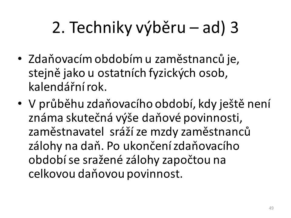 2. Techniky výběru – ad) 3 Zdaňovacím obdobím u zaměstnanců je, stejně jako u ostatních fyzických osob, kalendářní rok. V průběhu zdaňovacího období,