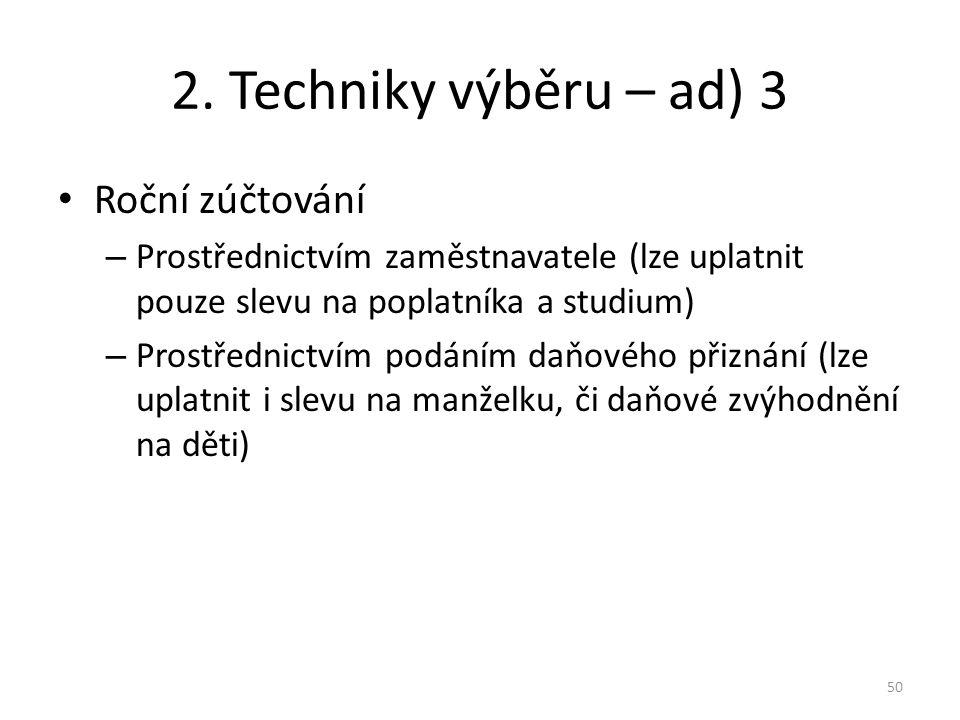 2. Techniky výběru – ad) 3 Roční zúčtování – Prostřednictvím zaměstnavatele (lze uplatnit pouze slevu na poplatníka a studium) – Prostřednictvím podán