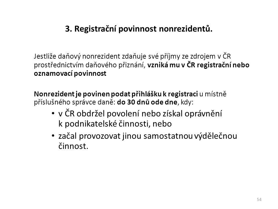3. Registrační povinnost nonrezidentů. Jestliže daňový nonrezident zdaňuje své příjmy ze zdrojem v ČR prostřednictvím daňového přiznání, vzniká mu v Č