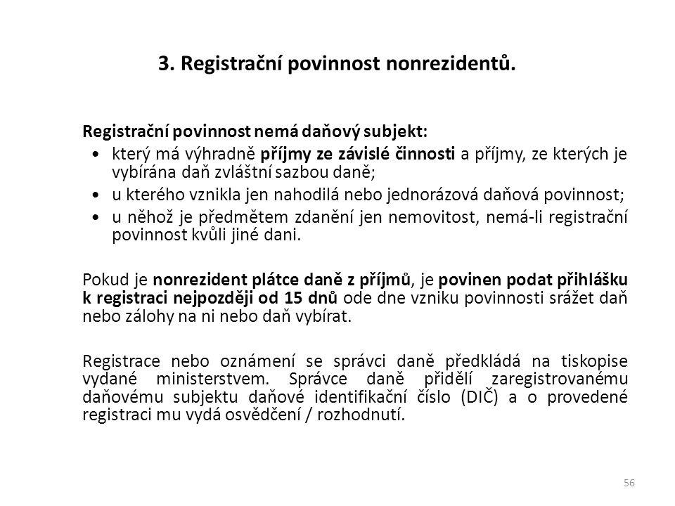3. Registrační povinnost nonrezidentů. Registrační povinnost nemá daňový subjekt: který má výhradně příjmy ze závislé činnosti a příjmy, ze kterých je