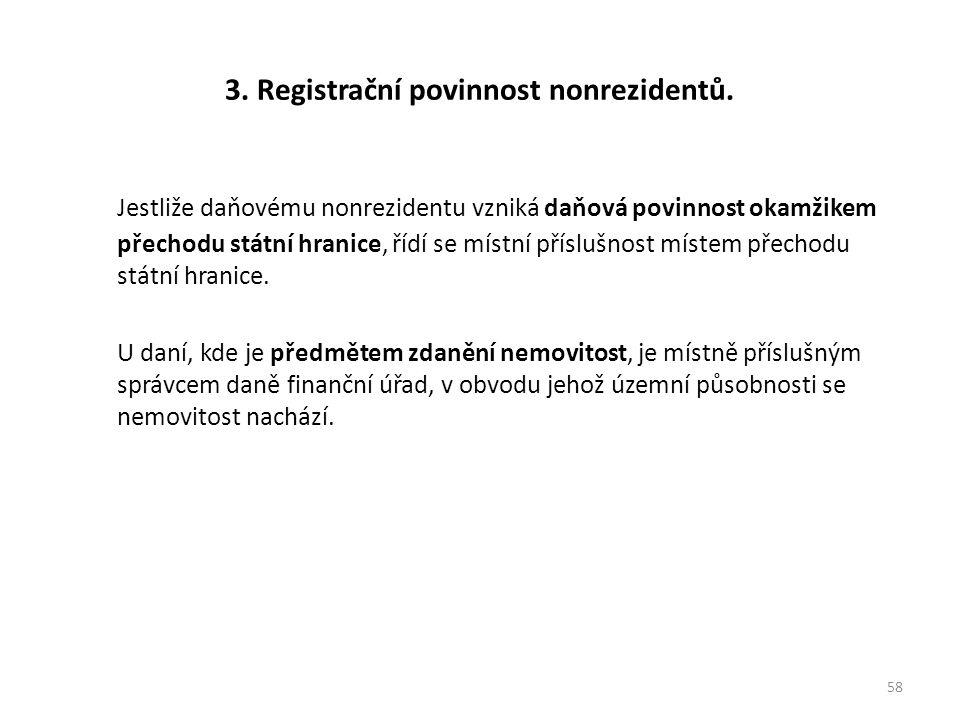 3. Registrační povinnost nonrezidentů. Jestliže daňovému nonrezidentu vzniká daňová povinnost okamžikem přechodu státní hranice, řídí se místní příslu