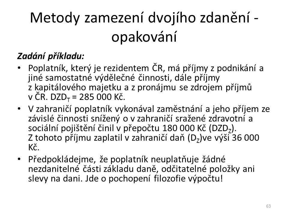 Metody zamezení dvojího zdanění - opakování Zadání příkladu: Poplatník, který je rezidentem ČR, má příjmy z podnikání a jiné samostatné výdělečné činn
