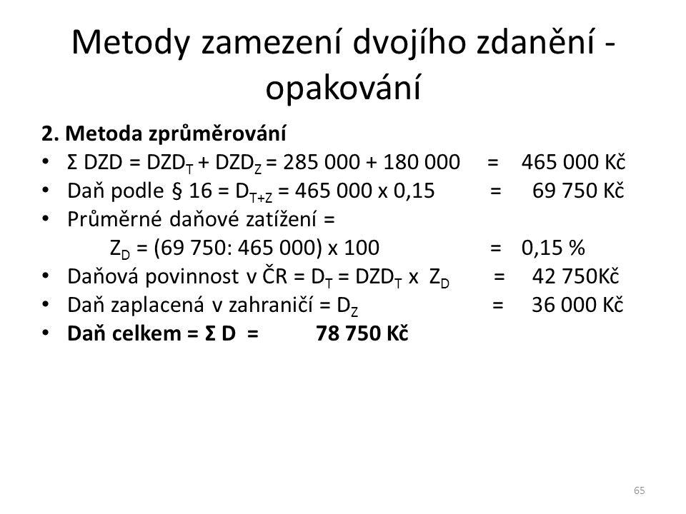 Metody zamezení dvojího zdanění - opakování 2. Metoda zprůměrování Σ DZD = DZD T + DZD Z = 285 000 + 180 000 =465 000 Kč Daň podle § 16 = D T+Z = 465