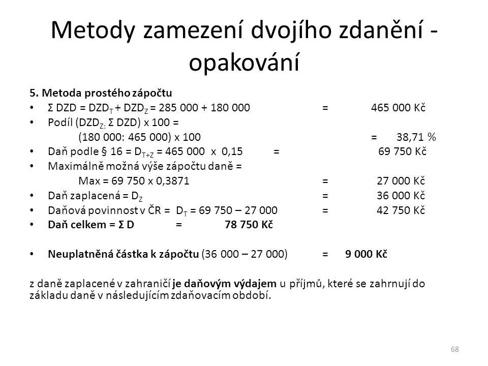 Metody zamezení dvojího zdanění - opakování 5. Metoda prostého zápočtu Σ DZD = DZD T + DZD Z = 285 000 + 180 000 = 465 000 Kč Podíl (DZD Z: Σ DZD) x 1