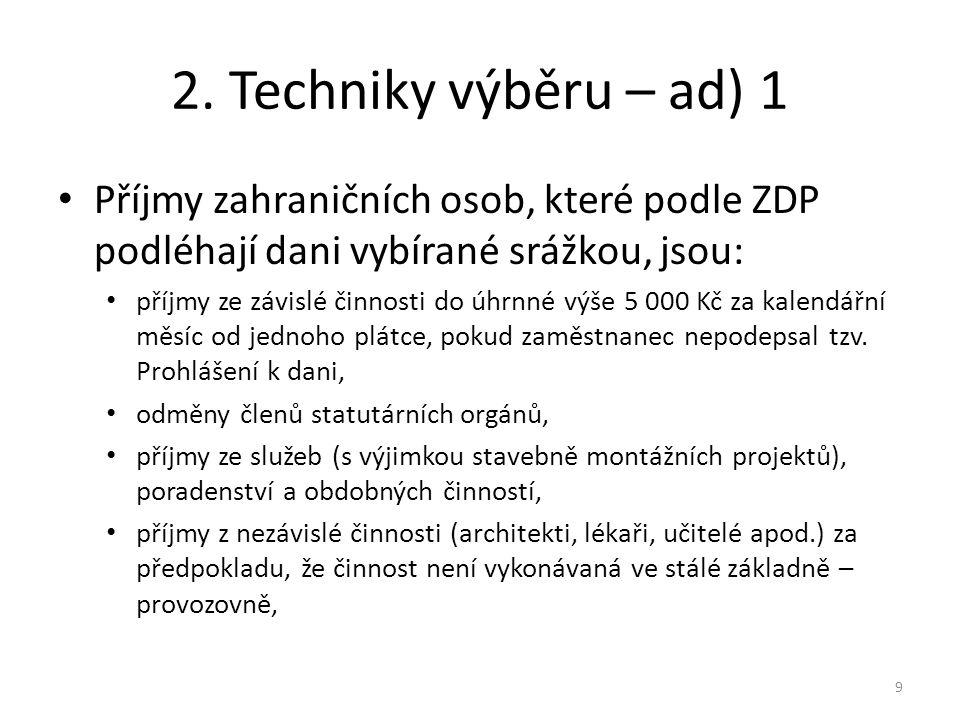 2. Techniky výběru – ad) 1 Příjmy zahraničních osob, které podle ZDP podléhají dani vybírané srážkou, jsou: příjmy ze závislé činnosti do úhrnné výše