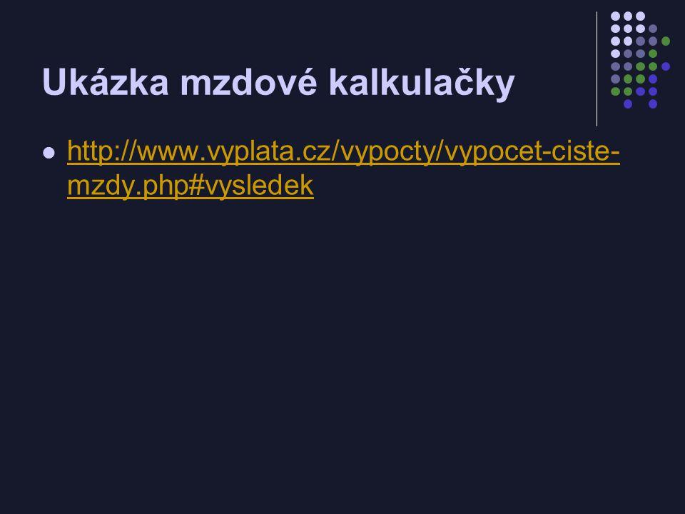Ukázka mzdové kalkulačky http://www.vyplata.cz/vypocty/vypocet-ciste- mzdy.php#vysledek http://www.vyplata.cz/vypocty/vypocet-ciste- mzdy.php#vysledek