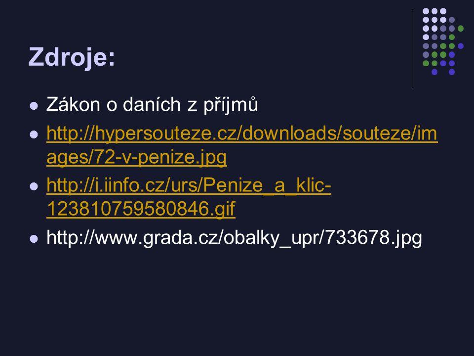 Zdroje: Zákon o daních z příjmů http://hypersouteze.cz/downloads/souteze/im ages/72-v-penize.jpg http://hypersouteze.cz/downloads/souteze/im ages/72-v-penize.jpg http://i.iinfo.cz/urs/Penize_a_klic- 123810759580846.gif http://i.iinfo.cz/urs/Penize_a_klic- 123810759580846.gif http://www.grada.cz/obalky_upr/733678.jpg