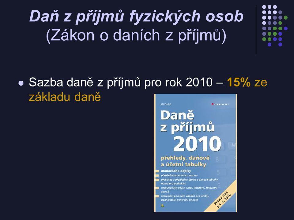 Daň z příjmů fyzických osob (Zákon o daních z příjmů) Sazba daně z příjmů pro rok 2010 – 15% ze základu daně