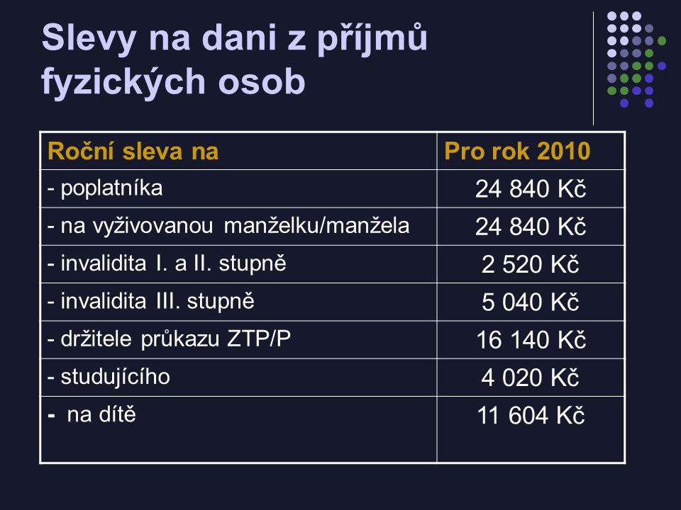 Slevy na dani z příjmů fyzických osob Roční sleva naPro rok 2010 - poplatníka 24 840 Kč - na vyživovanou manželku/manžela 24 840 Kč - invalidita I.