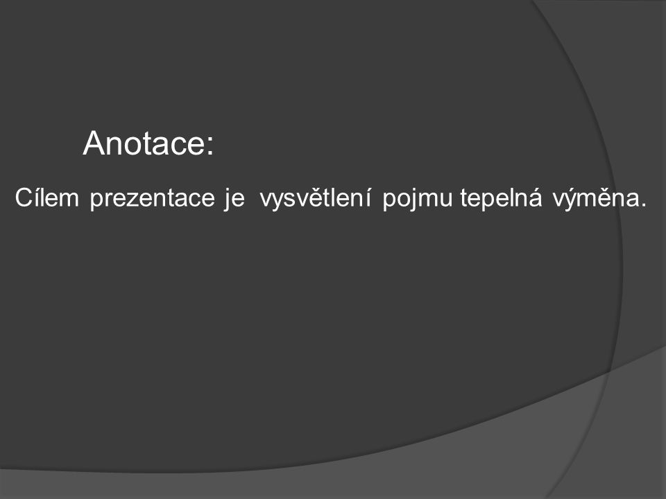 Cílem prezentace je vysvětlení pojmu tepelná výměna. Anotace: