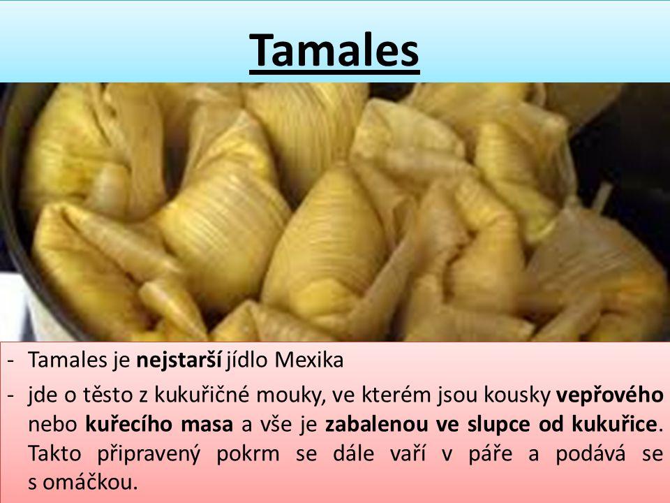 Tamales -Tamales je nejstarší jídlo Mexika -jde o těsto z kukuřičné mouky, ve kterém jsou kousky vepřového nebo kuřecího masa a vše je zabalenou ve sl