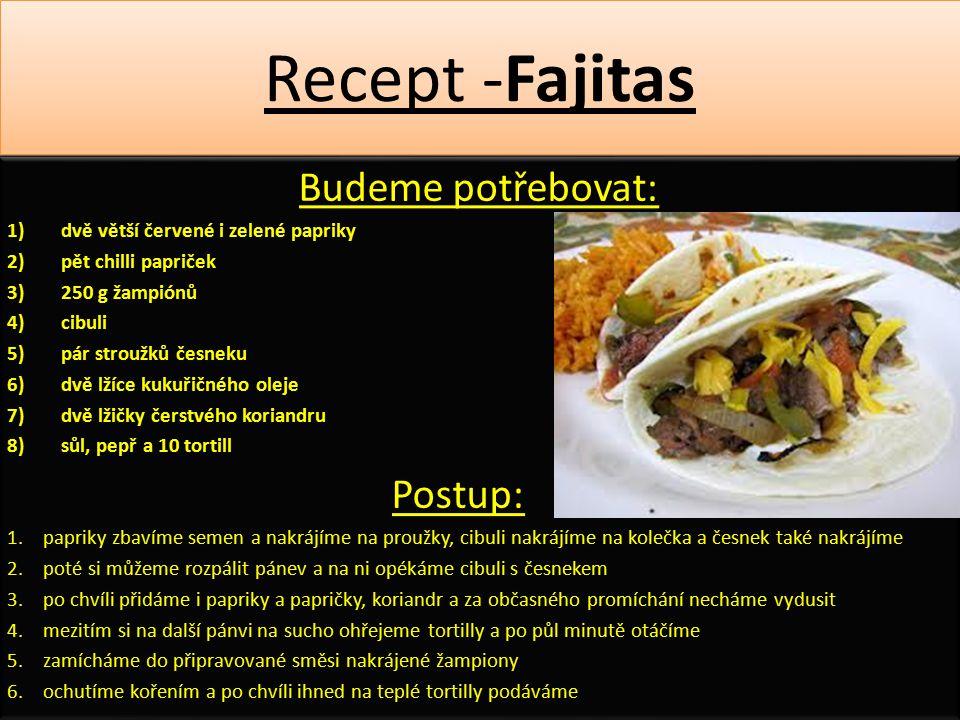 Recept -Fajitas Budeme potřebovat: 1)dvě větší červené i zelené papriky 2)pět chilli papriček 3)250 g žampiónů 4)cibuli 5)pár stroužků česneku 6)dvě l