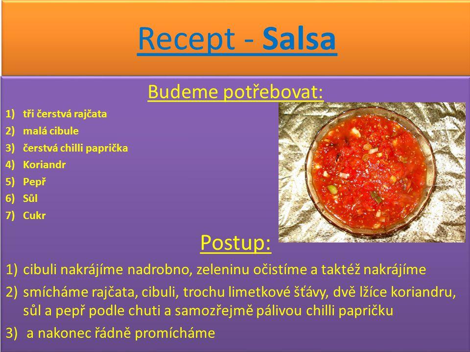 Recept - Salsa Budeme potřebovat: 1)tři čerstvá rajčata 2)malá cibule 3)čerstvá chilli paprička 4)Koriandr 5)Pepř 6)Sůl 7)Cukr Postup: 1)cibuli nakráj