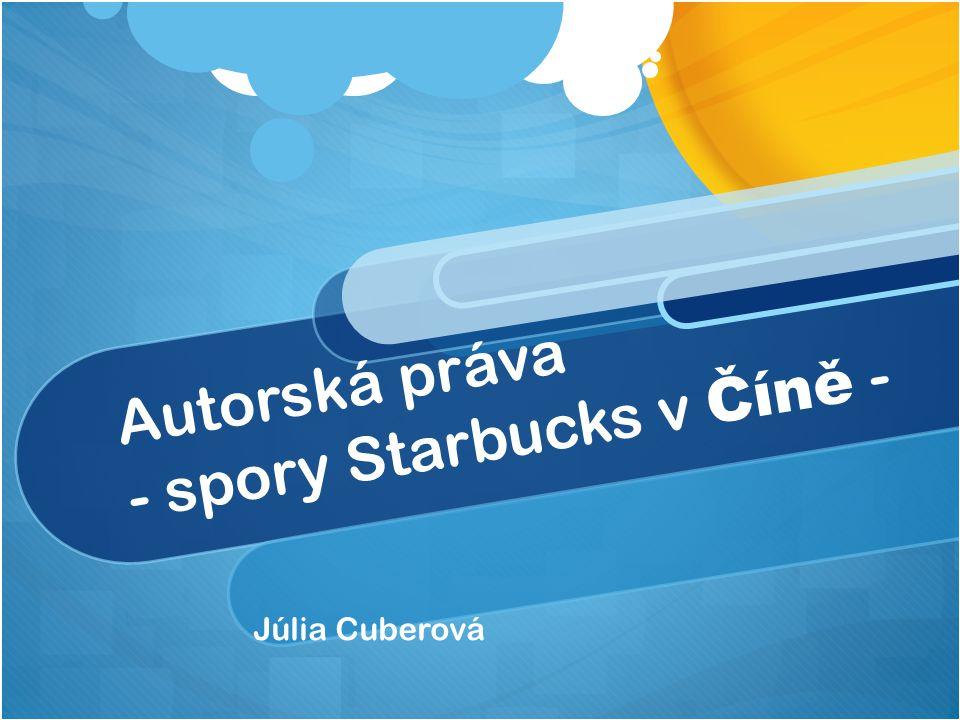 Autorská práva - spory Starbucks v Číně - Júlia Cuberová