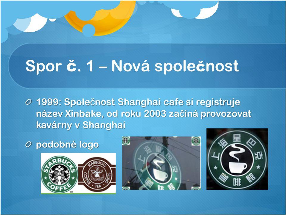 Spor č. 1 – Nová spole č nost 1999: Spole č nost Shanghai cafe si registruje název Xinbake, od roku 2003 za č íná provozovat kavárny v Shanghai podobn